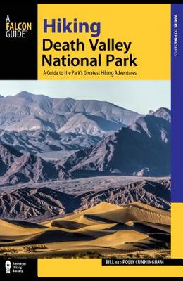 Hiking Death Valley National Park: A Guide to the Park's Greatest Hiking Adventures, 2nd Edition