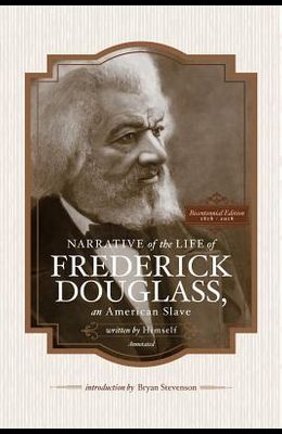Narrative of the Life of Frederick Douglass, an American Slave, Written by Himself (Annotated): Bicentennial Edition with Douglass Family Histories an