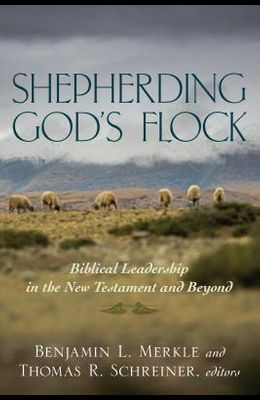 Shepherding God's Flock: Biblical Leadership in the New Testament and Beyond