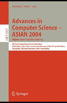 Advances in Computer Science - Asian 2004, Higher Level Decision Making: 9th Asian Computing Science Conference. Dedicated to Jean-Louis Lassez on the
