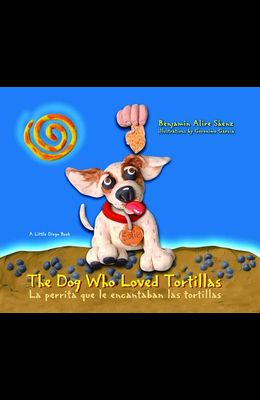 The Dog Who Loved Tortillas/La Perrita Que Le Encantaban Las Tortillas
