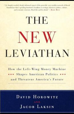 The New Leviathan: How the Left-Wing Money-Machine Shapes American Politics and Threatens America's Future