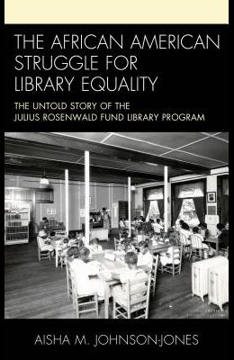 The African American Struggle for Library Equality: The Untold Story of the Julius Rosenwald Fund Library Program