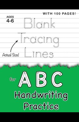 Blank Tracing Lines for ABC Handwriting Practice (Large 8.5x11 Size!): (Ages 4-6) 100 Pages of Blank Practice Paper!