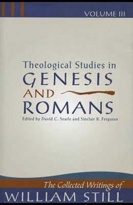 Theological Studies in Genesis & Romans: Theological Studies in Genesis and Romans