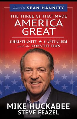 The Three Cs That Made America Great: Christianity, Capitalism and the Constitution