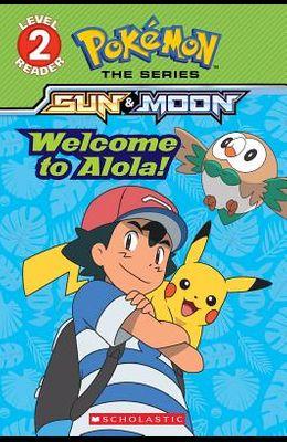 Welcome to Alola! (Pokémon Alola: Scholastic Reader, Level 2)