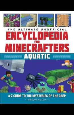 The Ultimate Unofficial Encyclopedia for Minecrafters: Aquatic: An A-Z Guide to the Mysteries of the Deep