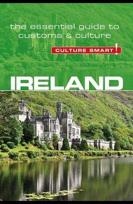 Ireland - Culture Smart!, Volume 74: The Essential Guide to Customs & Culture