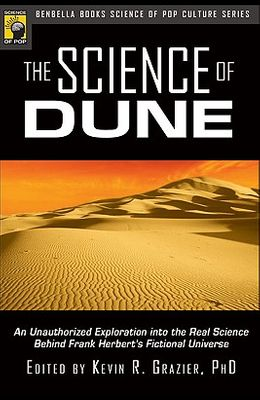 The Science of Dune: An Unauthorized Exploration Into the Real Science Behind Frank Herbert's Fictional Universe