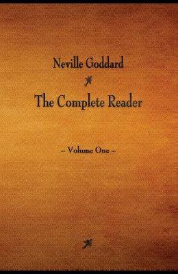 Neville Goddard: The Complete Reader - Volume One