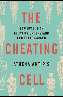 The Cheating Cell: How Evolution Helps Us Understand and Treat Cancer