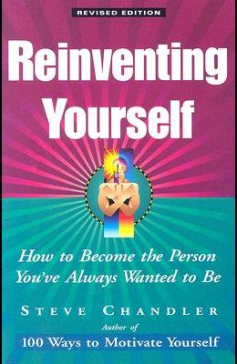 Reinventing Yourself, Revised Edition: How to Become the Person You've Always Wanted to Be