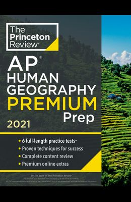 Princeton Review AP Human Geography Premium Prep, 2021: 6 Practice Tests + Complete Content Review + Strategies & Techniques