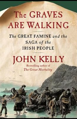 The Graves Are Walking: The Great Famine and the Saga of the Irish People