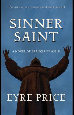 Sinner Saint: A Novel of Francis of Assisi