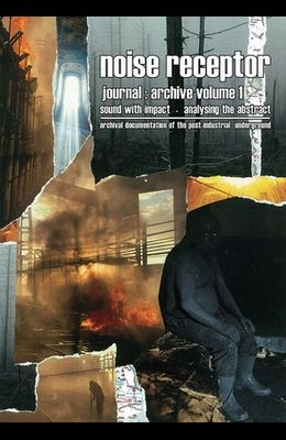 Noise Receptor Journal: Archive Volume 1: Sound with Impact - Aalyzing the Abstract