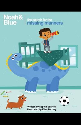 Noah and Blue: The Search for the Missing Manners: A fun way to teach children about manners and celebrate diversity