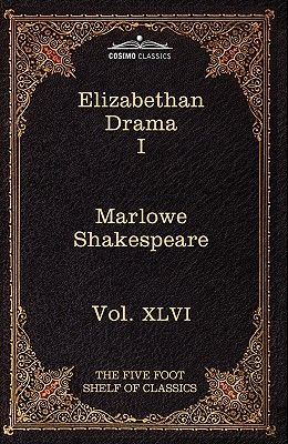 Elizabethan Drama I: The Five Foot Shelf of Classics, Vol. XLVI (in 51 Volumes)