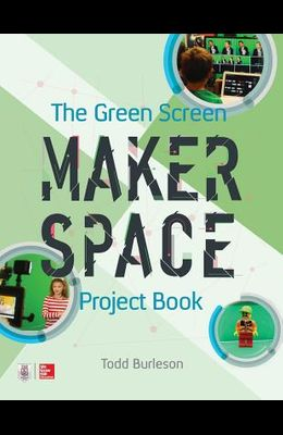 The Green Screen Makerspace Project Book