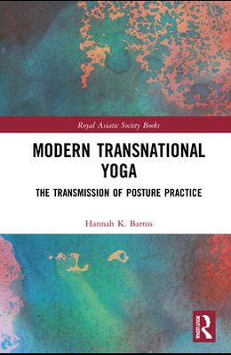 Modern Transnational Yoga: The Transmission of Posture Practice