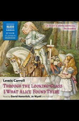 Through the Looking-Glass and What Alice Found There Lib/E