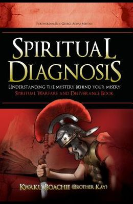 Spiritual Diagnosis: Understanding the Mystery Behind Your Misery - Spiritual Warfare and Deliverance Book