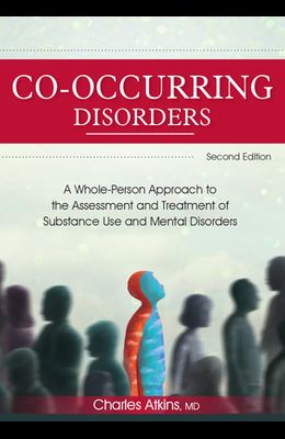 Co-Occurring Disorders: A Whole-Person Approach to the Assessment and Treatment of Substance Use and Mental Disorders (2nd Edition)