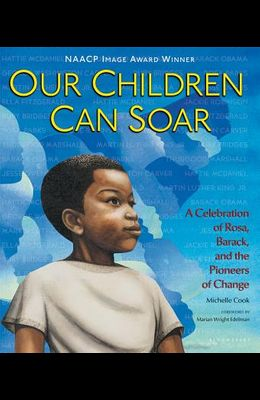 Our Children Can Soar: A Celebration of Rosa, Barack, and the Pioneers of Change