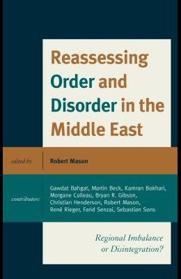 Reassessing Order and Disorder in the Middle East: Regional Imbalance or Disintegration?