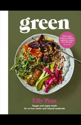 Green: Veggie and Vegan Meals for No-Fuss Weeks and Relaxed Weekends