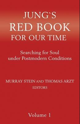 Jung`s Red Book For Our Time: Searching for Soul under Postmodern Conditions Volume 1