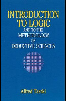 Introduction to Logic: And to the Methodology of Deductive Sciences