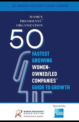 50 Fastest Growing Women-Owned/Led Companies(tm) Guide to Growth: Women Presidents' Organization