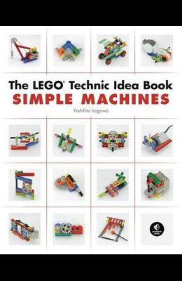 The Lego Technic Idea Book: Simple Machines: Simple Machines