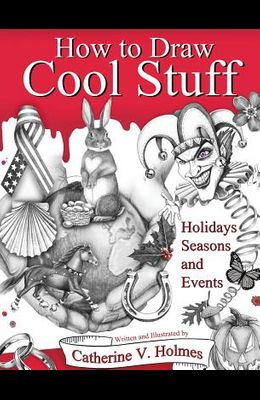 How to Draw Cool Stuff: Holidays, Seasons and Events: Hardcover Edition