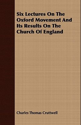 Six Lectures on the Oxford Movement and Its Results on the Church of England