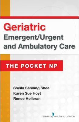 Geriatric Emergent/Urgent and Ambulatory Care: The Pocket NP