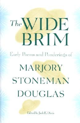 The Wide Brim: Early Poems and Ponderings of Marjory Stoneman Douglas