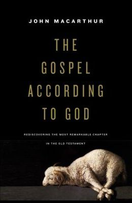 The Gospel According to God: Rediscovering the Most Remarkable Chapter in the Old Testament