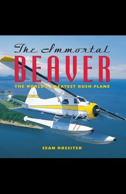 The Immortal Beaver: The World's Greatest Bush Plane