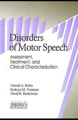 Disorders of Motor Speech: Assessment, Treatment, and Clinical Characterization