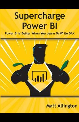 Supercharge Power Bi: Power Bi Is Better When You Learn to Write Dax