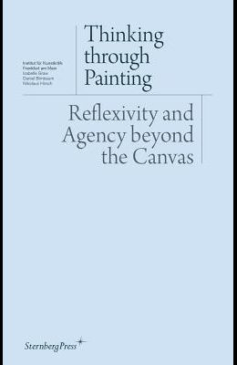 Thinking Through Painting: Reflexivity and Agency Beyond the Canvas