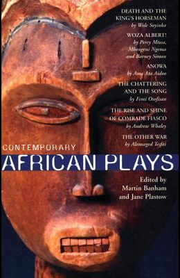Contemporary African Plays: Death and the King's;anowa;chattering & the Song;rise & Shine of Comrade;woza Albert!;other War