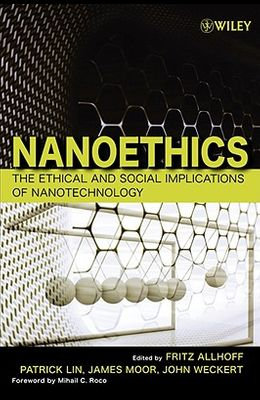 Nanoethics: The Ethical and Social Implications of Nanotechnology