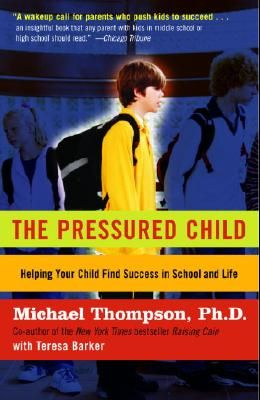 The Pressured Child: Freeing Our Kids from Performance Overdrive and Helping Them Find Success in School and Life