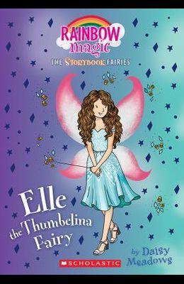 Elle the Thumbelina Fairy (Storybook Fairies #1), Volume 1: A Rainbow Magic Book