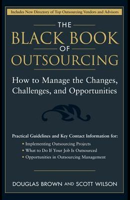 The Black Book of Outsourcing: How to Manage the Changes, Challenges, and Opportunities