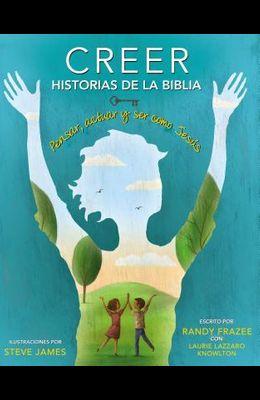 Creer - Historias de la Biblia: Pensar, Actuar Y Ser Como Jesús